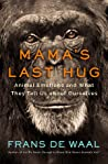 Book cover for Mama's Last Hug: Animal Emotions and What They Tell Us about Ourselves
