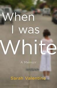 When I Was White: A Memoir