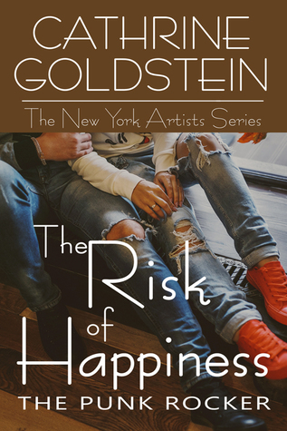 The Risk of Happiness: The Punk Rocker (The New York Artists Series #3)