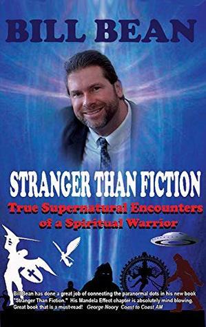 Stranger Than Fiction: True Supernatural Encounters Of A Spiritual Warrior