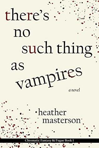There's No Such Thing as Vampires (Chromatic Fantasy & Fugue #1)