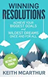 Winning Resolutions: Achieve Your Biggest Goals and Wildest Dreams Once and for All