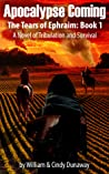 Apocalypse Coming- (Revised Edition) A Novel of Tribulation and Survival  (The Tears of Ephraim: Book One)