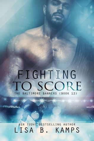 Fighting To Score (The Baltimore Banners, #12)