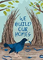 We Build Our Homes: Small Stories of Incredible Animal Architects