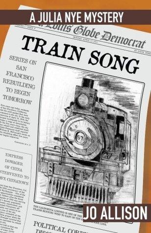 Train Song: A Novel of Suspense (The Julia Nye Mystery Series) (Volume 5)