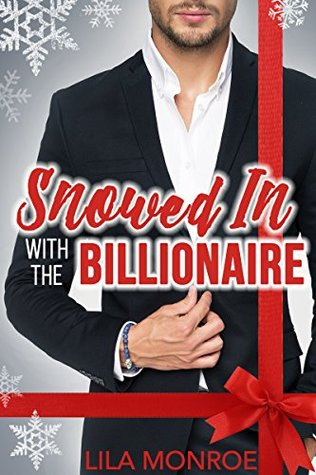 Snowed In (Christmas With A Billionaire Novella Collection)