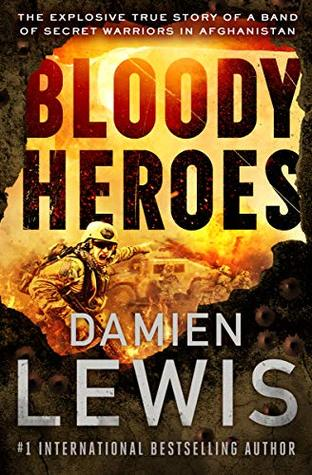 Bloody Heroes: The Explosive True Story of a Band of Secret Warriors in Afghanistan