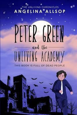 Peter Green and the Unliving Academy: This Book Is Full of Dead People