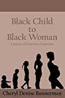 Black Child to Black Woman: A Journey of Tremendous Proportions