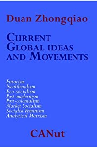 Current Global Ideas and Movements Challenging Capitalism. Futurism, Neo-Liberalism, Post-modernism, Post- Colonialism, Analytical Marxism, Eco-socialism, Socialist Feminism, Market Socialism