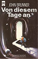 Von diesem Tage an. Science Fiction Erzählungen