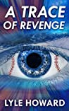 A Trace of Revenge by Lyle Howard