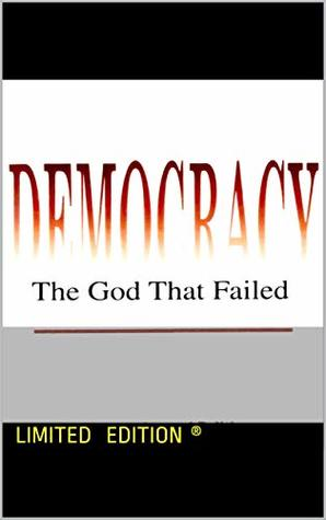 Democracy : The God That Failed: Limited Edition