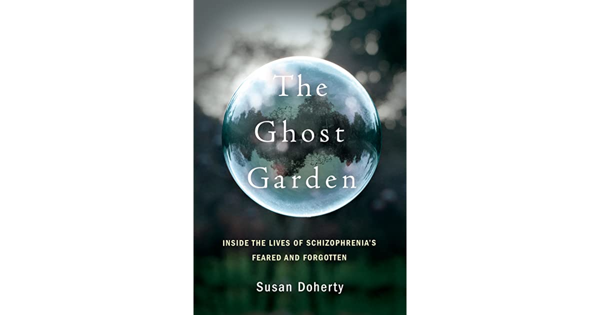 The Ghost Garden: Inside the Lives of Schizophrenia's Feared
