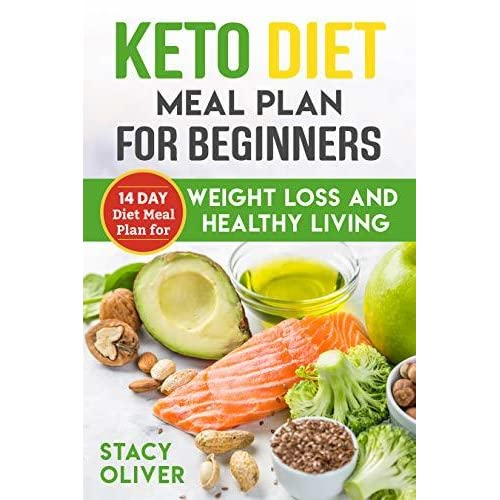 Keto Diet Meal Plan For Beginners 14 Day Diet Meal Plan For Weight Loss And Healthy Living By Stacy Oliver
