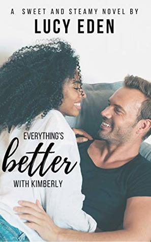 Everything's Better with Kimberly (Everything's Better #2)