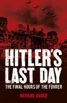 Hitler's Last Day by Richard Dargie