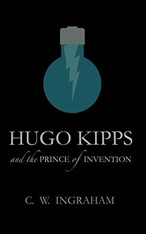 Hugo Kipps and the Prince of Invention: A science fiction, historical thriller.