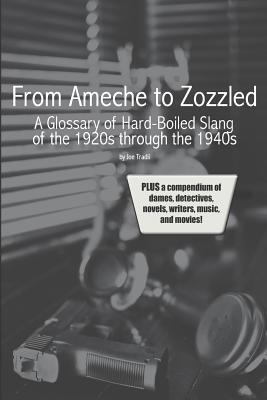 From Ameche to Zozzled: A Glossary of Hard-Boiled Slang of