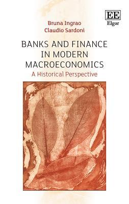 Banks and Finance in Modern Macroeconomics A Historical Perspective