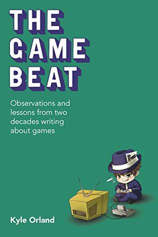 The Game Beat: Observations and Lessons from Two Decades Writing About Games