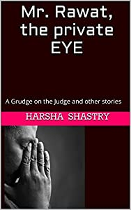 Mr. Rawat, the private EYE: A Grudge on the Judge and other stories