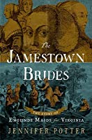 """The Jamestown Brides: The Story of England's """"Maids for Virginia"""""""