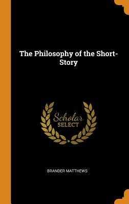 The Philosophy of the Short-Story by Brander Matthews