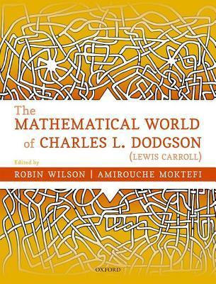 The Mathematical World of Charles L. Dodgson (Lewis Carroll)