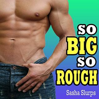 SO BIG SO ROUGH - Explicit Erotic Stories of Big Alpha Lovers and Even Bigger... You Know What!