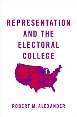 Representation and the Electoral College by Robert M Alexander