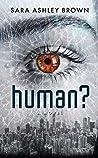 Human? by Sara Ashley Brown