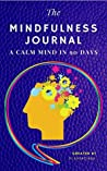 The Mindfulness Journal: A Calm Mind In 90 Days