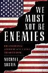 We Must Not Be Enemies by Michael Austin