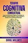 Terapia Cognitiva Conductual: Supera los Pensamientos Negativos, la Ansiedad y la Depresión. Mantén la Atención y vuelve a Entrenar tu Cerebro con la más ... Humana Definitiva nº 1)