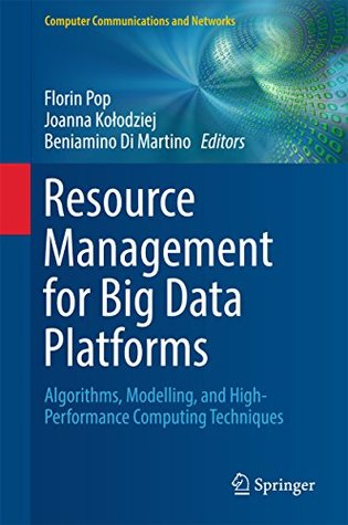 Resource Management for Big Data Platforms: Algorithms, Modelling, and High-Performance Computing Techniques (Computer Communications and Networks)
