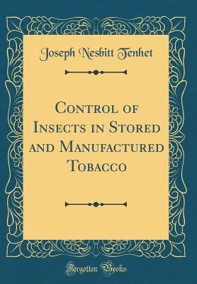 Control of Insects in Stored and Manufactured Tobacco (Classic Reprint)