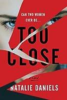 Too Close: A Novel