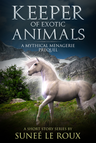 Keeper of Exotic Animals (Mythical Menagerie Book 0)