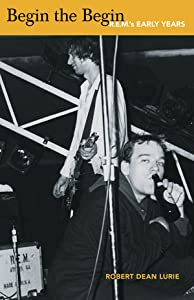 Begin the Begin: R.E.M.'s Early Years