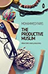 Book cover for The Productive Muslim: Where faith meets productivity