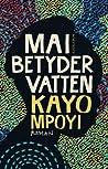 Mai betyder vatten by Kayo Mpoyi