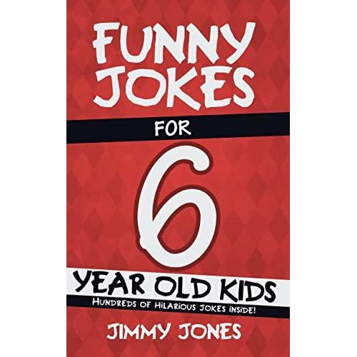 Funny Jokes For 6 Year Old Kids: Hundreds of really funny