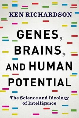 Genes, Brains, and Human Potential The Science and Ideology of Intelligence
