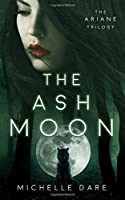 The Ash Moon (The Ariane Trilogy)