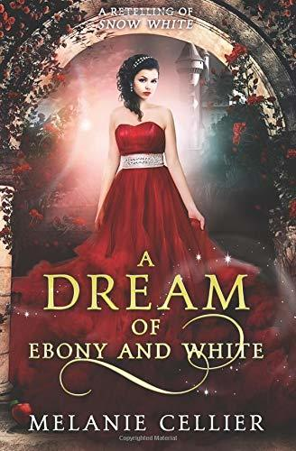 A Dream of Ebony and White: A Retelling of Snow White (Beyond the Four Kingdoms)