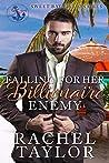Falling For Her Billionaire Enemy by Rachel   Taylor