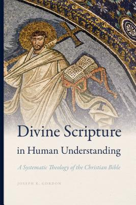 Divine Scripture in Human Understanding: A Systematic Theology of the Christian Bible