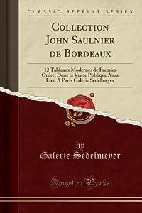 Collection John Saulnier de Bordeaux: 12 Tableaux Modernes de Premier Ordre, Dont La Vente Publique Aura Lieu a Paris Galerie Sedelmeyer